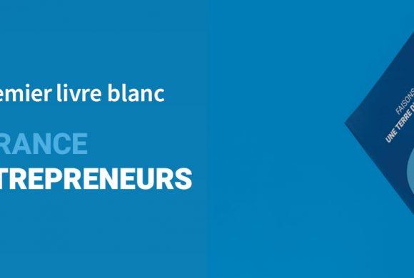 Nouveau livre blanc «Faisons de la France une terre d'entrepreneurs»